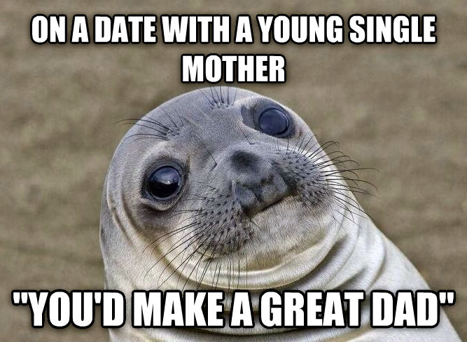 Uncomfortable Situation Seal on a date with a young single mother  you d make a great dad  , made with livememe meme maker