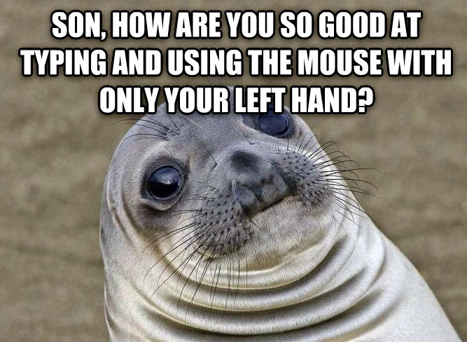 Uncomfortable Situation Seal  son, how are you so good at typing and using the mouse with only your left hand? , made with livememe meme generator
