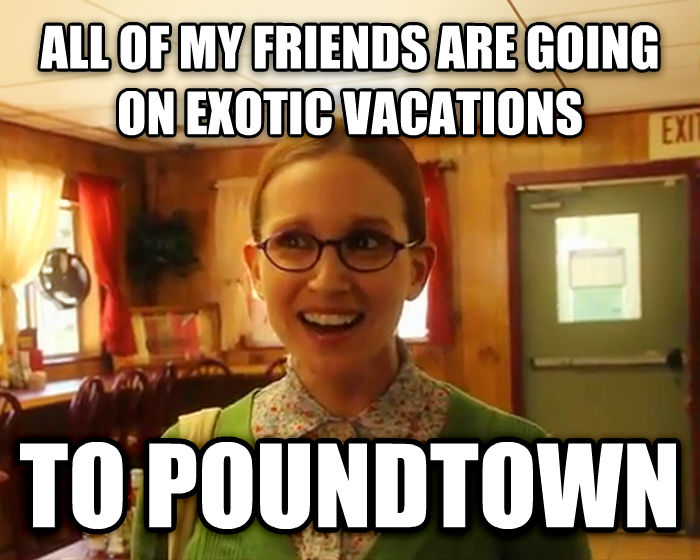 Sensually Oblivious Female all of my friends are going on exotic vacations to poundtown , made with livememe meme generator