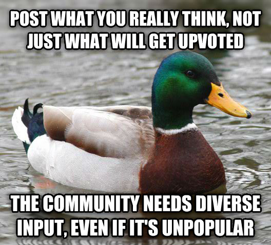 Actual Advice Mallard post what you really think, not just what will get upvoted the community needs diverse input, even if its unpopular , made with livememe meme creator