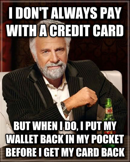 The Most Interesting Man in the World i don t always pay with a credit card but when i do, i put my wallet back in my pocket before i get my card back , made with livememe meme generator