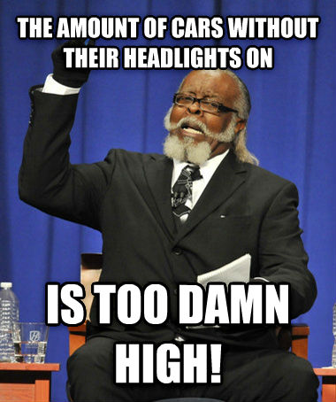 The Rent Is Too Darn High the amount of cars without their headlights on is too darn high! , made with livememe meme creator