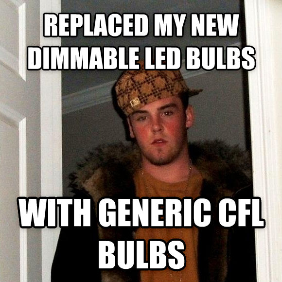Scumbag Steve replaced my new dimmable led bulbs with generic cfl bulbs , made with livememe meme maker