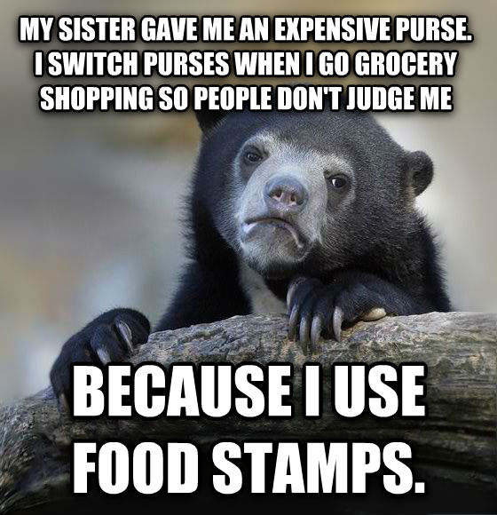 Confession Bear my sister gave me an expensive purse. i switch purses when i go grocery shopping so people don t judge me because i use food stamps. , made with livememe meme maker