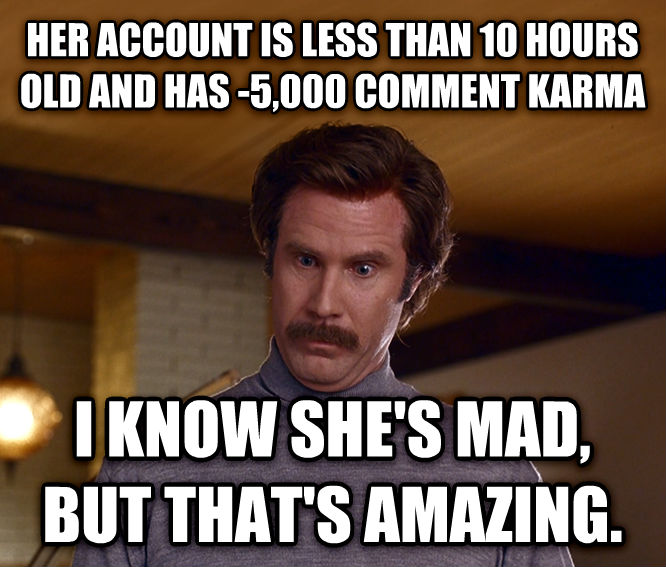 Actually, I m Not Even Mad; That s Amazing her account is less than 10 hours old and has -5,000 comment karma i know she s mad, but that s amazing. , made with livememe meme generator