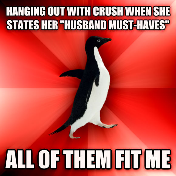Socially Awesome Penguin hanging out with crush when she states her  husband must-haves  all of them fit me  , made with livememe meme generator