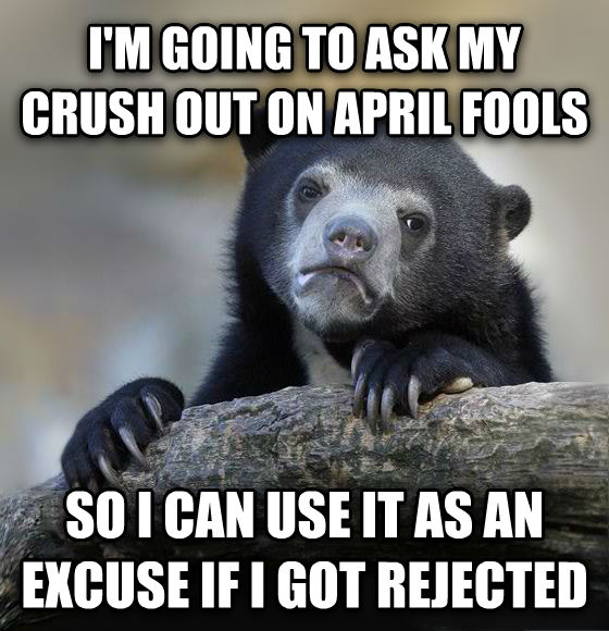 Confession Bear i m going to ask my crush out on april fools  so i can use it as an excuse if i got rejected , made with livememe meme maker