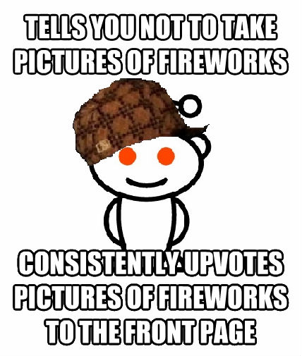 Scumbag Reddit tells you not to take pictures of fireworks consistently upvotes pictures of fireworks to the front page , made with livememe meme generator