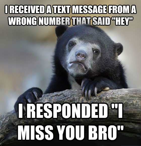 Confession Bear i received a text message from a wrong number that said  hey  i responded  i miss you bro  , made with livememe meme maker