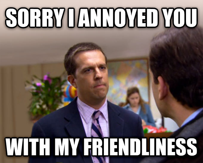 Sorry I Annoyed You With My Friendship sorry i annoyed you with my friendliness , made with livememe meme creator