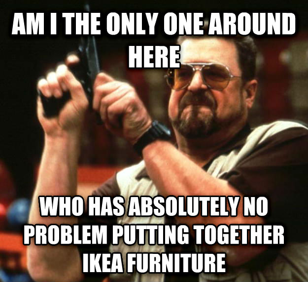 Angry Walter am i the only one around here who has absolutely no problem putting together ikea furniture  , made with livememe meme creator