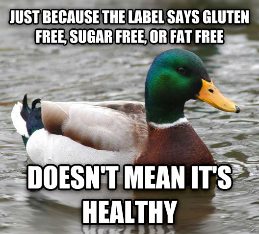 Actual Advice Mallard just because the label says gluten free, sugar free, or fat free doesn t mean it s healthy , made with livememe meme creator