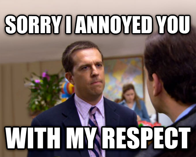 Sorry I Annoyed You With My Friendship sorry i annoyed you with my respect , made with livememe meme generator