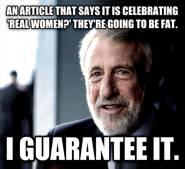 I Guarantee It an article that says it is celebrating  real women?  they re going to be fat. i guarantee it. , made with livememe meme creator