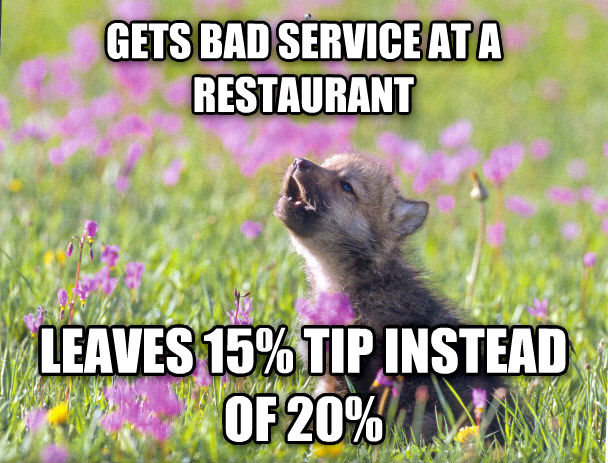 Baby Insanity Wolf gets bad service at a restaurant leaves 15% tip instead of 20% , made with livememe meme generator