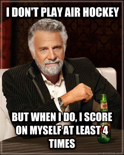 The Most Interesting Man in the World i don t play air hockey but when i do, i score on myself at least 4 times , made with livememe meme generator