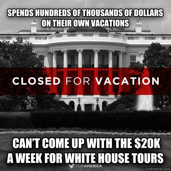 Scumbag Obama Family spends hundreds of thousands of dollars on their own vacations  can   t come up with the $20k a week for white house tours , made with livememe meme creator