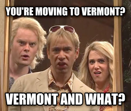 LA GUY you re moving to vermont? vermont and what? , made with livememe meme creator