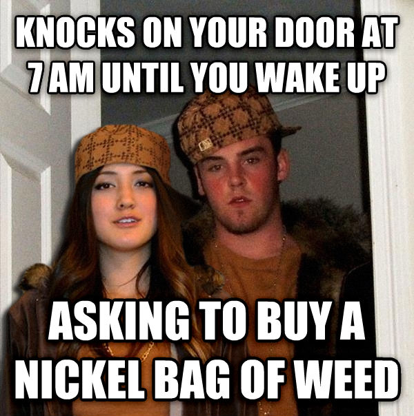 Scumbag Couple knocks on your door at 7 am until you wake up asking to buy a nickel bag of wood , made with livememe meme creator