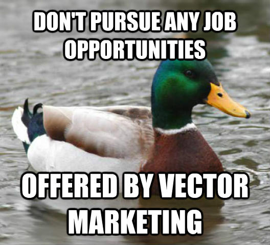 Actual Advice Mallard don t pursue any job opportunities offered by vector marketing , made with livememe meme generator