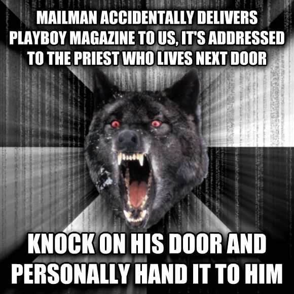 Insanity Wolf mailman accidentally delivers playboy magazine to us, it s addressed to the priest who lives next door knock on his door and personally hand it to him  , made with livememe meme generator