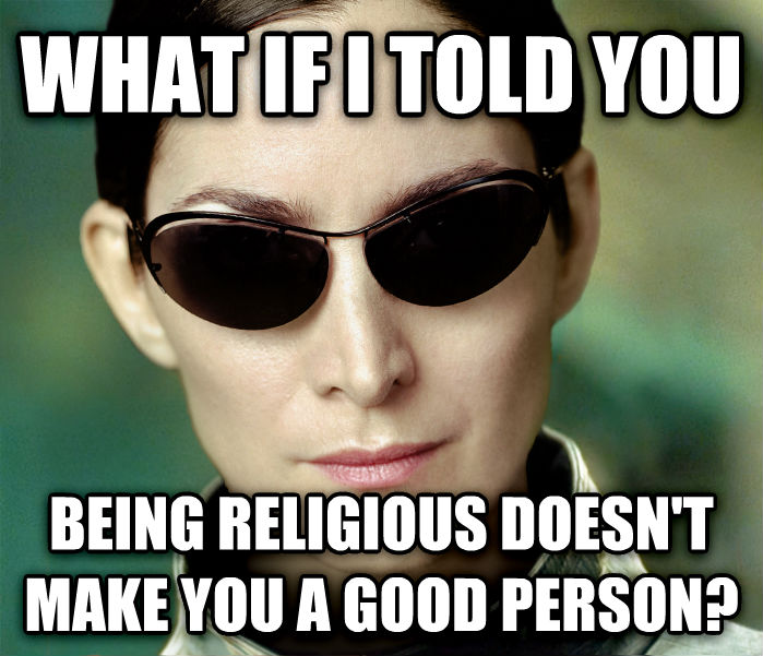Matrix Trinity what if i told you being religious doesn t make you a good person? , made with livememe meme maker