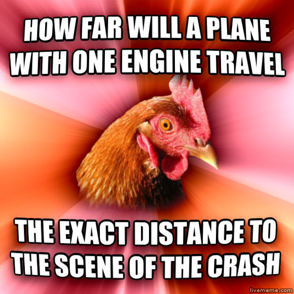 Anti-Joke Chicken how far will a plane with one engine travel the exact distance to the scene of the crash  , made with livememe meme maker