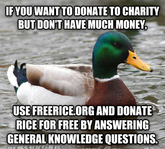 Actual Advice Mallard if you want to donate to charity but don t have much money, use freerice.org and donate rice for free by answering general knowledge questions. , made with livememe meme creator