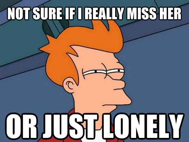 Futurama Fry not sure if i really miss her or just lonely , made with livememe meme maker