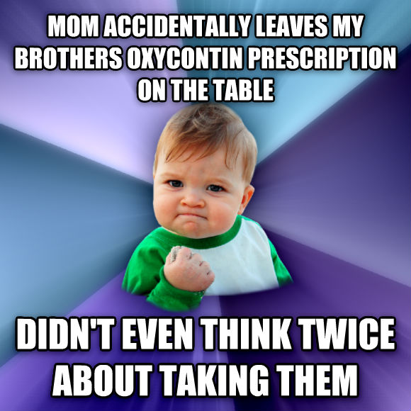 Success Kid mom accidentally leaves my brothers oxycontin prescription on the table didn t even think twice about taking them  , made with livememe meme generator