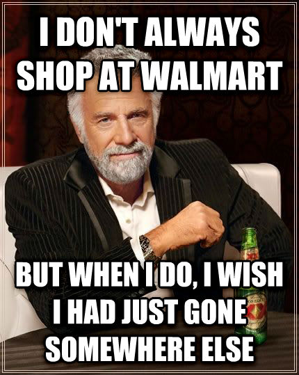 The Most Interesting Man in the World i don t always shop at walmart but when i do, i wish i had just gone somewhere else , made with livememe meme maker