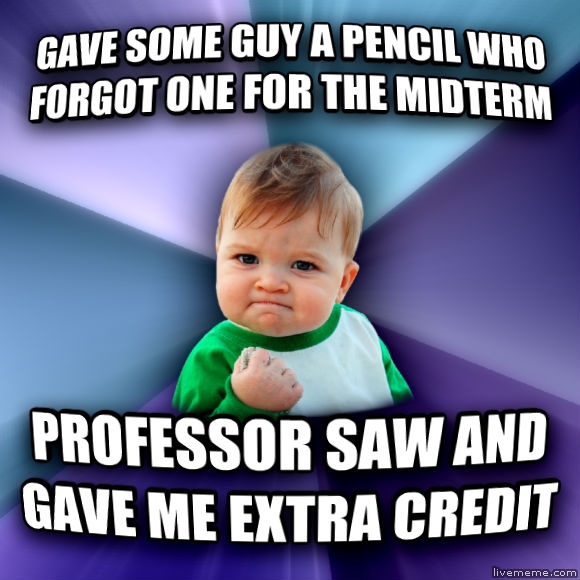Success Kid gave some guy a pencil who forgot one for the midterm professor saw and gave me extra credit  , made with livememe meme creator