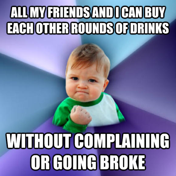Success Kid all my friends and i can buy each other rounds of drinks without complaining or going broke  , made with livememe meme creator