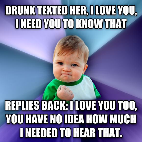 Success Kid drunk texted her, i love you, i need you to know that replies back: i love you to, you have no idea how much i needed to hear that.  , made with livememe meme maker