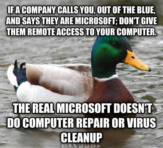 Actual Advice Mallard if a company calls you, out of the blue, and says they are microsoft; don t give them remote access to your computer.  the real microsoft doesn t do computer repair or virus cleanup , made with livememe meme maker