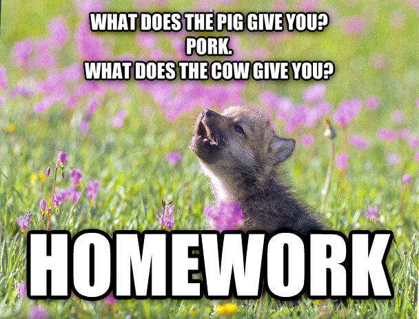 Baby Insanity Wolf what does the pig give you?  pork. what does the cow give you? homework , made with livememe meme creator