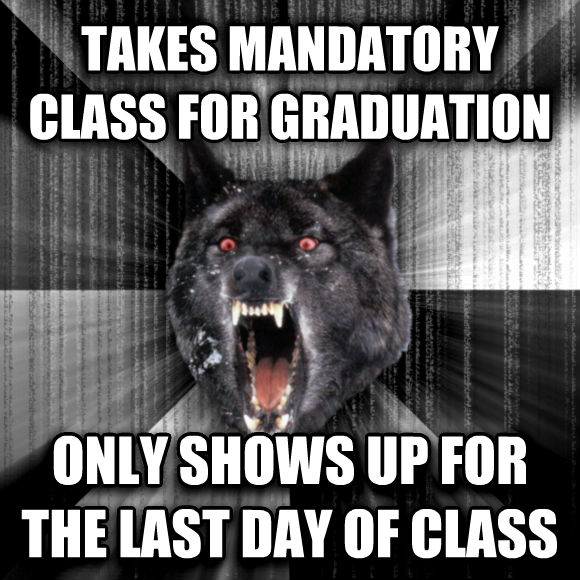 Insanity Wolf takes mandatory class for graduation only shows up for the last day of class  , made with livememe meme generator