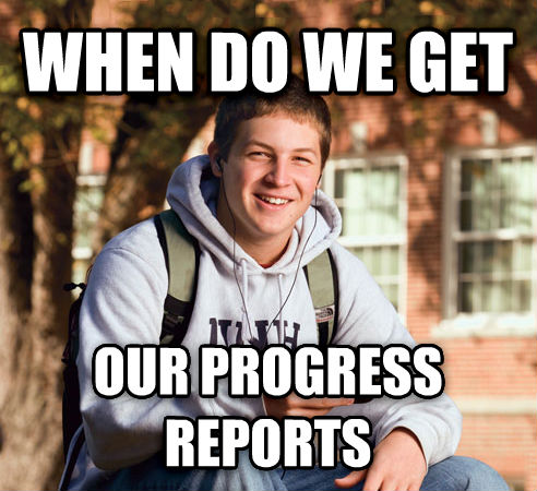 College Freshman when do we get our progress reports , made with livememe meme maker