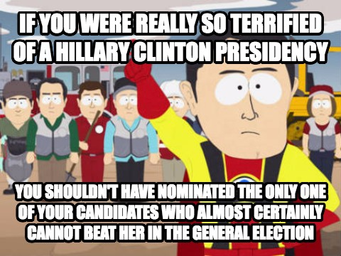 Captain Hindsight if you were really so terrified of a hillary clinton presidency you shouldn t have nominated the only one of your candidates who almost certainly cannot beat her in the general election , made with livememe meme creator