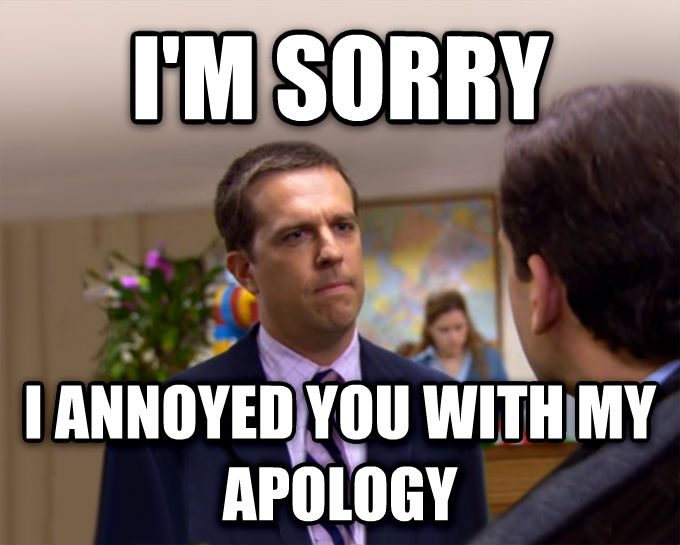 Sorry I Annoyed You With My Friendship i m sorry i annoyed you with my apology , made with livememe meme maker