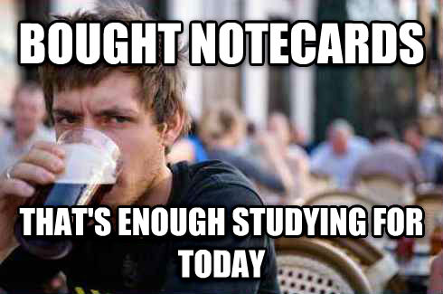 Lazy College Senior bought notecards that s enough studying for today , made with livememe meme generator