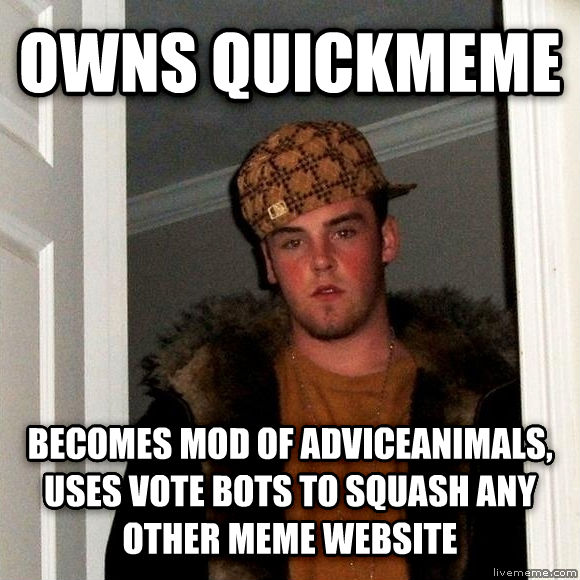 Scumbag Steve owns quickmeme becomes mod of adviceanimals, uses vote bots to squash any other meme website , made with livememe meme generator