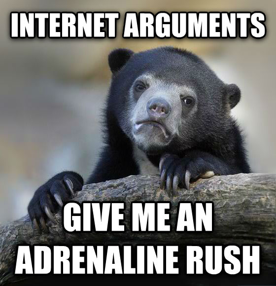 Confession Bear internet arguments  give me an adrenaline rush , made with livememe meme creator