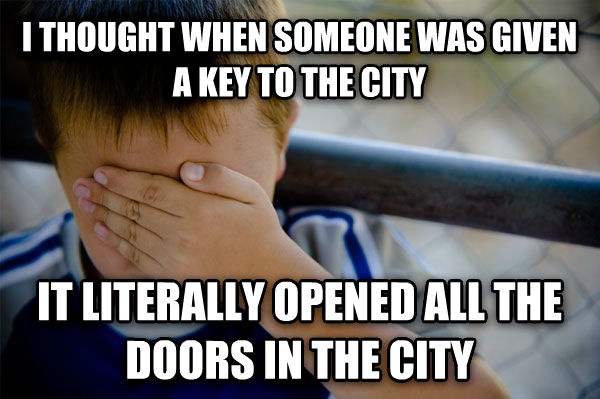Confession Kid i thought when someone was given a key to the city it literally opened all the doors in the city , made with livememe meme maker