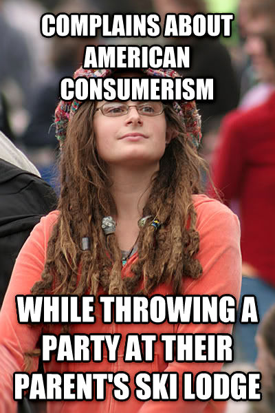 College Liberal complains about american consumerism while throwing a party at their parent s ski lodge , made with livememe meme generator