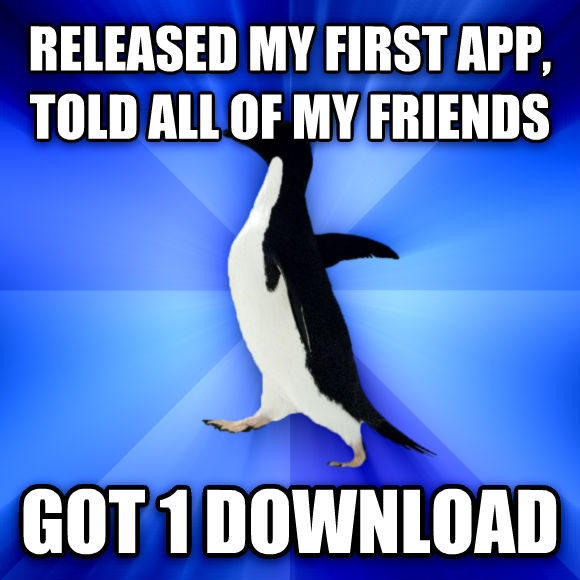 Socially Awkward Penguin released my first app, told all of my friends got 1 download  , made with livememe meme generator