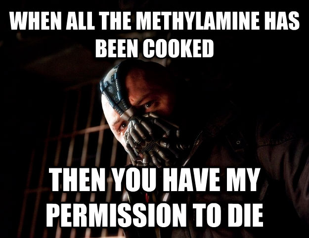 Bane when all the methylamine has been cooked then you have my permission to die , made with livememe meme maker
