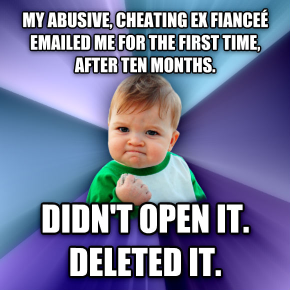 Success Kid my abusive, cheating ex fiance   emailed me for the first time, after ten months. didn t open it. deleted it.  , made with livememe meme generator