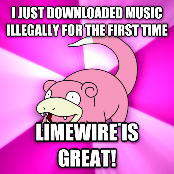Slowpoke i just downloaded music illegally for the first time limewire is great!  , made with livememe meme creator