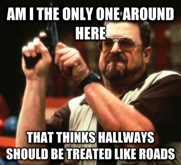 Angry Walter am i the only one around here that thinks hallways should be treated like roads , made with livememe meme maker